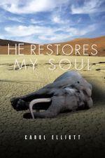 He Restores My Soul - Carol Elliott
