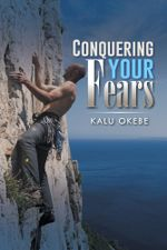 Conquering Your Fears - Kalu Okebe