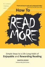 How To READ MORE : Simple Steps To A Life-long Habit of Enjoyable & Rewarding Reading - Martin Udogie