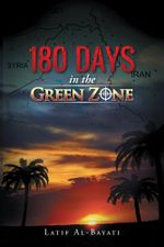 180 Days in the Green Zone - Latif Al-Bayati