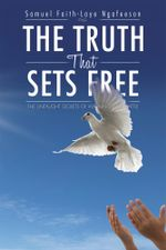 The Truth That Sets Free : The Untaught Secrets of Winning Every Battle - Samuel Faith-Laye Ngafeeson