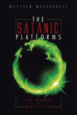 The Satanic Platforms : & the Whore of Babylon - Matthew MacDonnell
