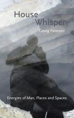 House Whisper : Energies of Man, Places and Spaces - Georg Peterseil