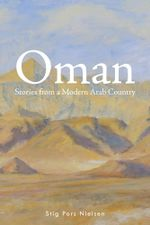 Oman : Stories from a Modern Arab Country - Stig Pors Nielsen