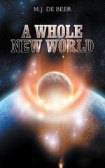 A Whole New World - M.J. De Beer