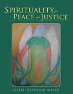 Spirituality for Peace and Justice : Book on Christian Spirituality - Elizabeth Padillo Olesen