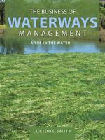 The Business of Waterways Management : A Toe in the Water - Lucidus Smith