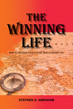 The Winning Life : How to Unleash Your Future That Is Within You - Stephen O. Abraham