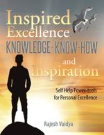Inspired Excellence-Knowledge, Know-how and Inspiration : Self Help Power-tools for Personal Excellence - Rajesh Vaidya