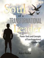 Soul of a Transformational Leader : Power-Tools and Concepts of Transformational Leadership - Rajesh Vaidya
