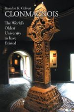 CLONMACNOIS : The World's Oldest University to have Existed - Brendon K. Colvert