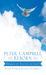 Peter Campbell Reborn : Mission of Truth for God? - Peter Patrick Glancy Campbell