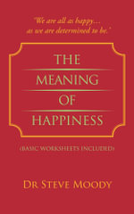 The Meaning Of Happiness : BASIC WORKSHEETS INCLUDED - Dr Steve Moody