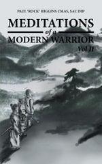 Meditations of a Modern Warrior : Vol II - SAC Dip, Paul 'Rock' Higgins CMAS