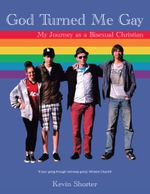 God Turned Me Gay : My Journey as a Bisexual Christian - Kevin Shorter