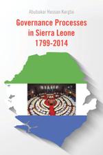 Governance Processes in Sierra Leone 1799-2014 - Abubakar Hassan Kargbo