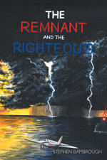 The Remnant and the Righteous - Stephen Bambrough