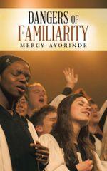 Dangers of Familiarity - Mercy Ayorinde