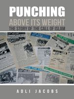 Punching Above Its Weight : The Story of the Call of Islam - Adli Jacobs