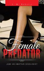 Female Predator : June an Amateur Sexologist - J. M. Roberts