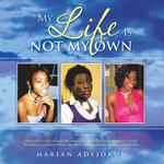 My Life Is Not My Own - Marian Adejokun