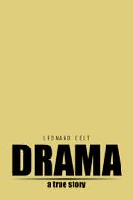 Drama : A True Story - Leonard Colt