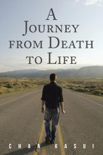 A Journey from Death to Life - Chan Kasui