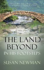 The Land Beyond . . . in His Footsteps : A True Story - D Susan Newman