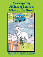 Everyday Adventures with Mickey and Seed - Tracy Murphy