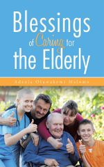 Blessings of Caring for the Elderly - Adeola Oluwakemi Malomo