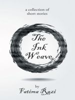 The Ink Weave : A Collection of Short Stories - Fatima Razi