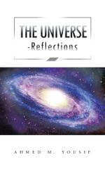 THE UNIVERSE REFLECTIONS - AHMED M. YOUSIF