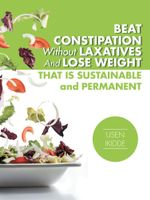 Beat Constipation Without Laxatives And Lose Weight That Is Sustainable And Permanent - Usen Ikidde