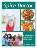 Spice Doctor : A South African Cosmopolitan Spice Delight - Dr. Aneesa Khan