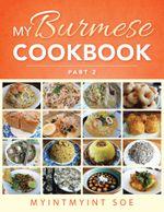 My Burmese Cookbook : Part 2 - MyintMyint Soe