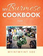 My Burmese Cookbook : Part 1 - MyintMyint Soe