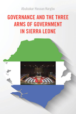 Governance and the Three Arms of Government in Sierra Leone - Abubakar Hassan Kargbo