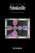 Last Train to Palookaville : The Life of an Unknown Artist - Ian Lovegrove
