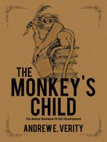 The Monkey's Child : The Andras Workbook Of Self-Development - Andrew E. Verity