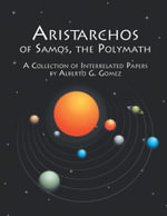 Aristarchos of Samos the Polymath : A collection of interrelated papers - Alberto G. Gomez