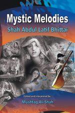 Mystic Melodies : Shah Abdul Latif Bhittai -  Mushtaq Ali Shah