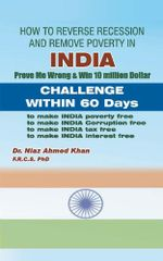 How To Reverse Recession And Remove Poverty In India : Prove Me Wrong & Win 10 million Dollar CHALLENGE WITHIN 60 DAYS - PhD, Dr. Niaz Ahmed Khan FRCS