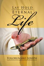 Lay Hold on Eternal Life - Folorunsho Joseph
