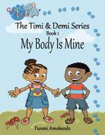 The Timi & Demi Series : Book 1: My Body is Mine - Funmi Amokeodo