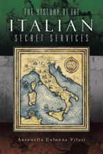 The History of the Italian Secret Services - Antonella Colonna Vilasi