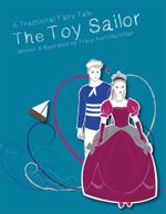 The Toy Sailor : A Modern Fairy Tale Written and Illustrated by Tracy Avril MacMillan - Tracy Avril MacMillan