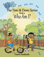 The Timi & Demi Series : Book 3: Who Am I? - Funmi Amokeodo