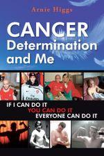 CANCER Determination and Me - Arnie Higgs