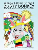 Dusty Donkey and the BIG YELLOW TOOTHBRUSH - Lea Parris-Cambridge