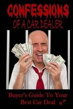 Confessions of a Car Dealer : Buyer's Guide to Your Best Car Deal - Lee, Jenny